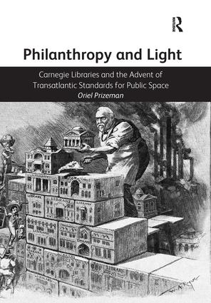 Philanthropy and Light: Carnegie Libraries and the Advent of Transatlantic Standards for Public Space book cover