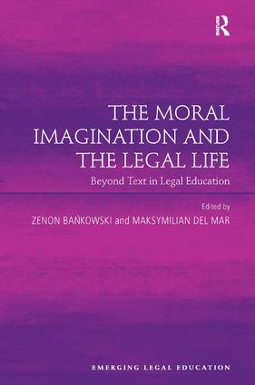 The Moral Imagination and the Legal Life: Beyond Text in Legal Education (Hardback) book cover