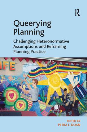Queerying Planning: Challenging Heteronormative Assumptions and Reframing Planning Practice, 1st Edition (Hardback) book cover