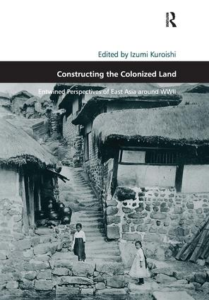 Constructing the Colonized Land: Entwined Perspectives of East Asia around WWII, 1st Edition (Paperback) book cover