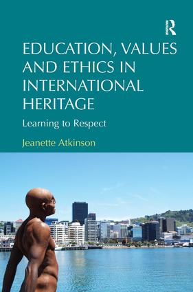 Education, Values and Ethics in International Heritage: Learning to Respect (Hardback) book cover