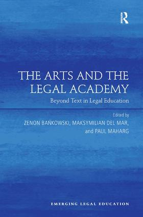 The Arts and the Legal Academy: Beyond Text in Legal Education, 1st Edition (Hardback) book cover