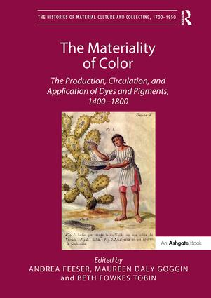The Materiality of Color: The Production, Circulation, and Application of Dyes and Pigments, 1400–1800 (Hardback) book cover