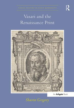 Vasari and the Renaissance Print: 1st Edition (Paperback) book cover