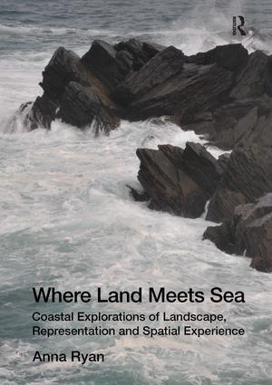 Where Land Meets Sea: Coastal Explorations of Landscape, Representation and Spatial Experience, 1st Edition (Hardback) book cover