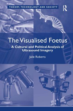 The Visualised Foetus: A Cultural and Political Analysis of Ultrasound Imagery (Hardback) book cover