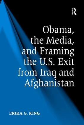 Obama, the Media, and Framing the U.S. Exit from Iraq and Afghanistan book cover
