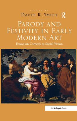 Parody and Festivity in Early Modern Art: Essays on Comedy as Social Vision, 1st Edition (Paperback) book cover