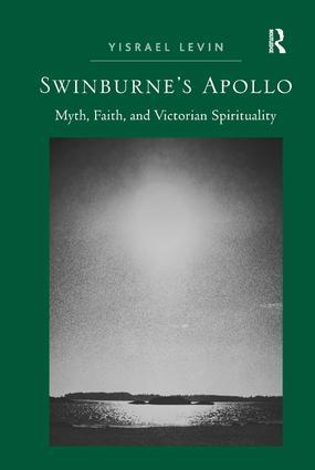 Swinburne's Apollo: Myth, Faith, and Victorian Spirituality, 1st Edition (Hardback) book cover