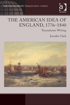 The American Idea of England, 1776-1840: Transatlantic Writing book cover