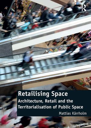 Retailising Space: Architecture, Retail and the Territorialisation of Public Space, 1st Edition (Paperback) book cover