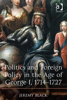 Politics and Foreign Policy in the Age of George I, 1714-1727: 1st Edition (Hardback) book cover