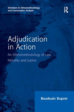Adjudication in Action: An Ethnomethodology of Law, Morality and Justice, 1st Edition (Hardback) book cover