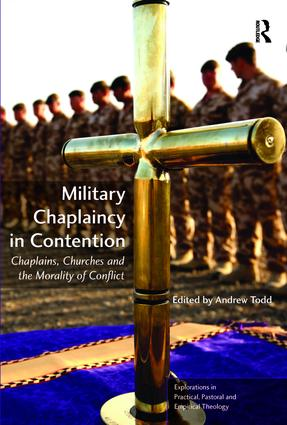 Military Chaplaincy in Contention: Chaplains, Churches and the Morality of Conflict (Paperback) book cover