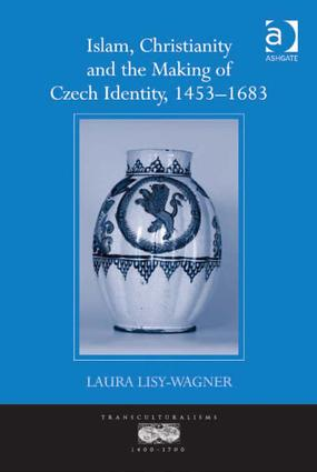 Islam, Christianity and the Making of Czech Identity, 1453–1683 book cover