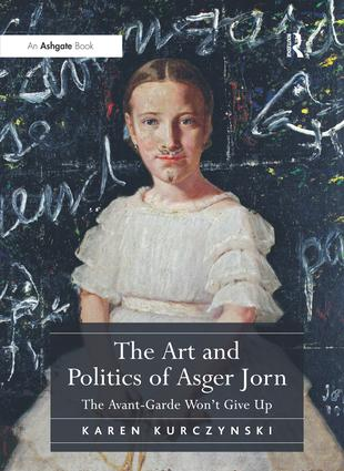 The Art and Politics of Asger Jorn: The Avant-Garde Won't Give Up (Hardback) book cover