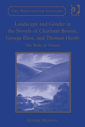 Landscape and Gender in the Novels of Charlotte Brontë, George Eliot, and Thomas Hardy: The Body of Nature (Hardback) book cover