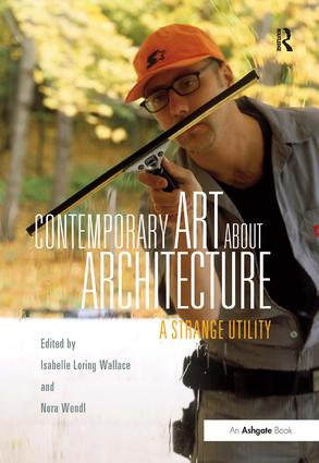 Contemporary Art About Architecture: A Strange Utility, 1st Edition (Hardback) book cover