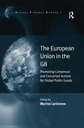 The European Union in the G8: Promoting Consensus and Concerted Actions for Global Public Goods (Hardback) book cover
