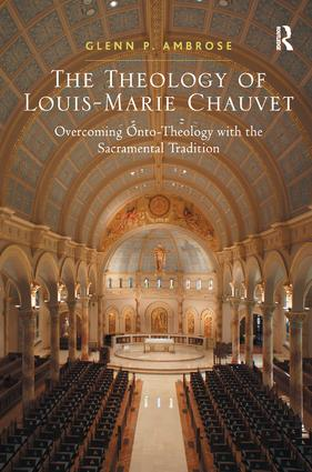 The Theology of Louis-Marie Chauvet: Overcoming Onto-Theology with the Sacramental Tradition, 1st Edition (Hardback) book cover