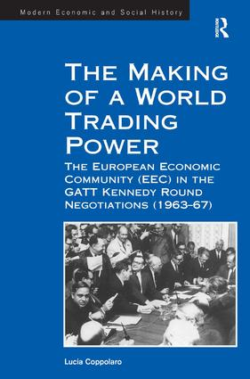 The Making of a World Trading Power: The European Economic Community (EEC) in the GATT Kennedy Round Negotiations (1963–67), 1st Edition (Paperback) book cover