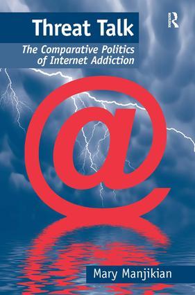 Threat Talk: The Comparative Politics of Internet Addiction (Hardback) book cover