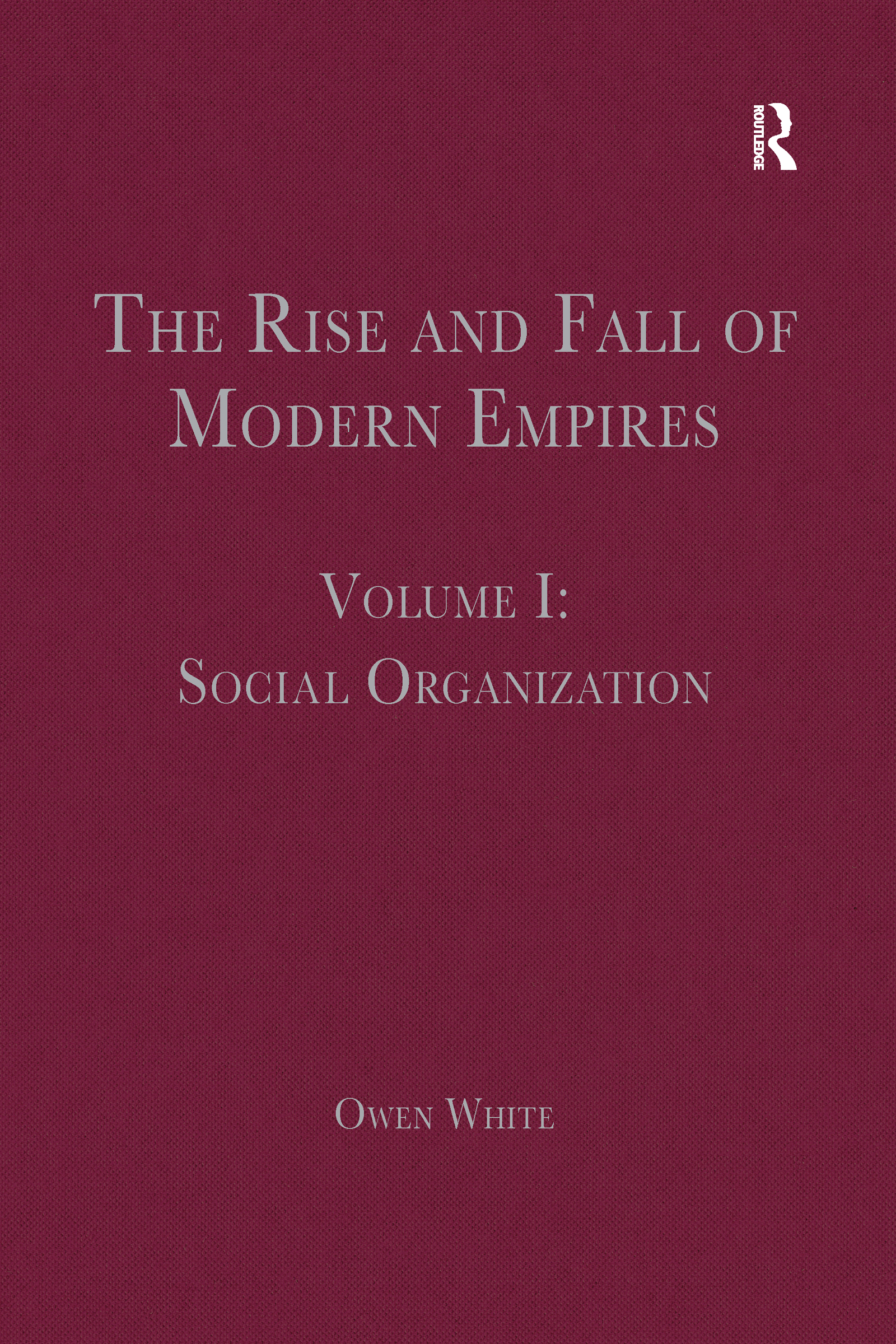 The Rise and Fall of Modern Empires, Volume I: Social Organization book cover