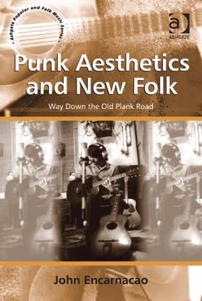 Punk Aesthetics and New Folk: Way Down the Old Plank Road (Hardback) book cover