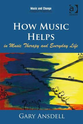 How Music Helps in Music Therapy and Everyday Life: 1st Edition (Paperback) book cover