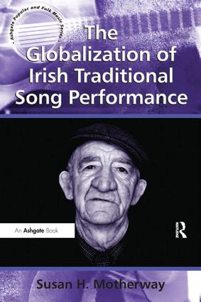 The Globalization of Irish Traditional Song Performance: 1st Edition (Hardback) book cover