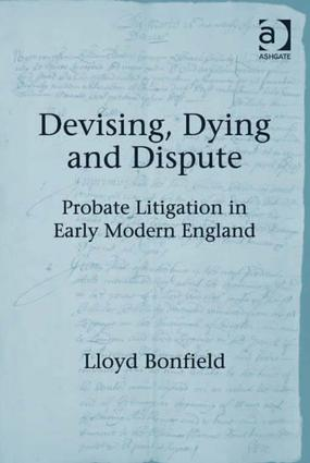 Devising, Dying and Dispute: Probate Litigation in Early Modern England (Hardback) book cover
