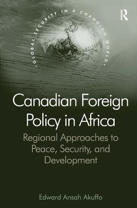 Canadian Foreign Policy in Africa: Regional Approaches to Peace, Security, and Development, 1st Edition (Hardback) book cover