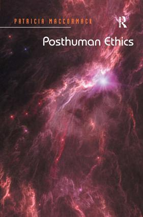 Posthuman Ethics: Embodiment and Cultural Theory, 1st Edition (Hardback) book cover