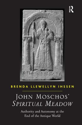 John Moschos' Spiritual Meadow: Authority and Autonomy at the End of the Antique World, 1st Edition (Hardback) book cover