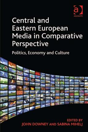 Central and Eastern European Media in Comparative Perspective: Politics, Economy and Culture book cover
