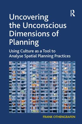 Uncovering the Unconscious Dimensions of Planning: Using Culture as a Tool to Analyse Spatial Planning Practices, 1st Edition (Paperback) book cover