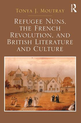 Refugee Nuns, the French Revolution, and British Literature and Culture: 1st Edition (Hardback) book cover