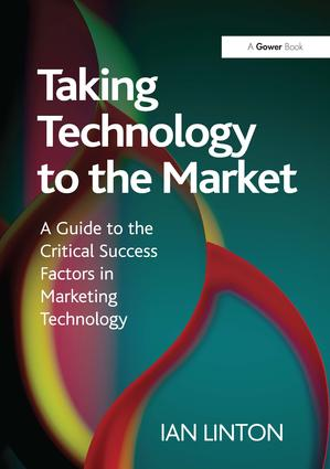 Taking Technology to the Market: A Guide to the Critical Success Factors in Marketing Technology, 1st Edition (Hardback) book cover
