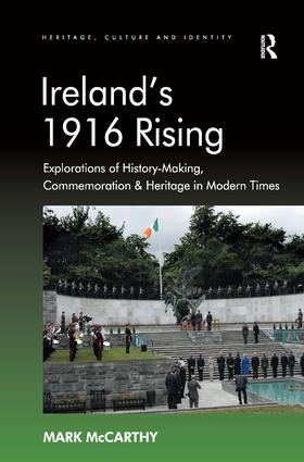 Ireland's 1916 Rising: Explorations of History-Making, Commemoration & Heritage in Modern Times, 1st Edition (Hardback) book cover
