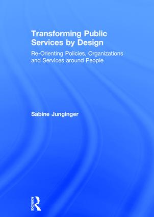 Transforming Public Services by Design: Re-Orienting Policies, Organizations and Services around People book cover