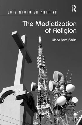 The Mediatization of Religion: When Faith Rocks, 1st Edition (Paperback) book cover