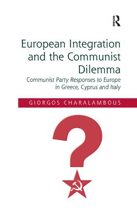 European Integration and the Communist Dilemma: Communist Party Responses to Europe in Greece, Cyprus and Italy, 1st Edition (Hardback) book cover