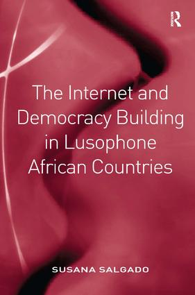 The Internet and Democracy Building in Lusophone African Countries: 1st Edition (Hardback) book cover