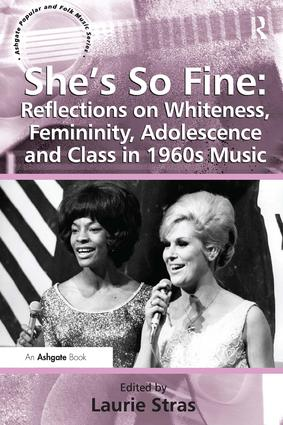 She's So Fine: Reflections on Whiteness, Femininity, Adolescence and Class in 1960s Music