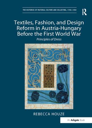 Textiles, Fashion, and Design Reform in Austria-Hungary Before the First World War (Hardback) book cover