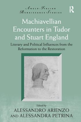 Machiavellian Encounters in Tudor and Stuart England: Literary and Political Influences from the Reformation to the Restoration book cover