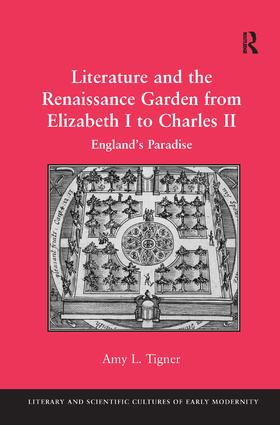 Literature and the Renaissance Garden from Elizabeth I to Charles II: England's Paradise (Hardback) book cover