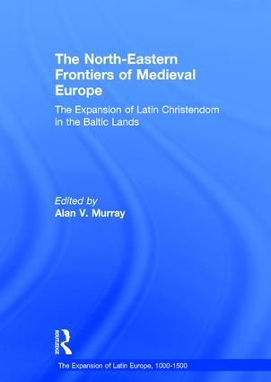 The North-Eastern Frontiers of Medieval Europe: The Expansion of Latin Christendom in the Baltic Lands (Hardback) book cover