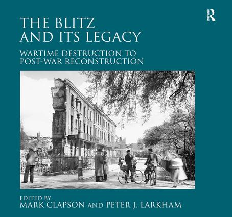 The Blitz and its Legacy: Wartime Destruction to Post-War Reconstruction (Hardback) book cover