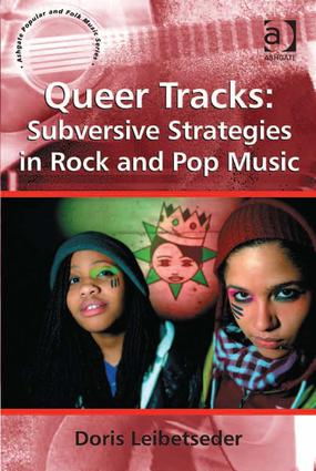 Queer Tracks: Subversive Strategies in Rock and Pop Music